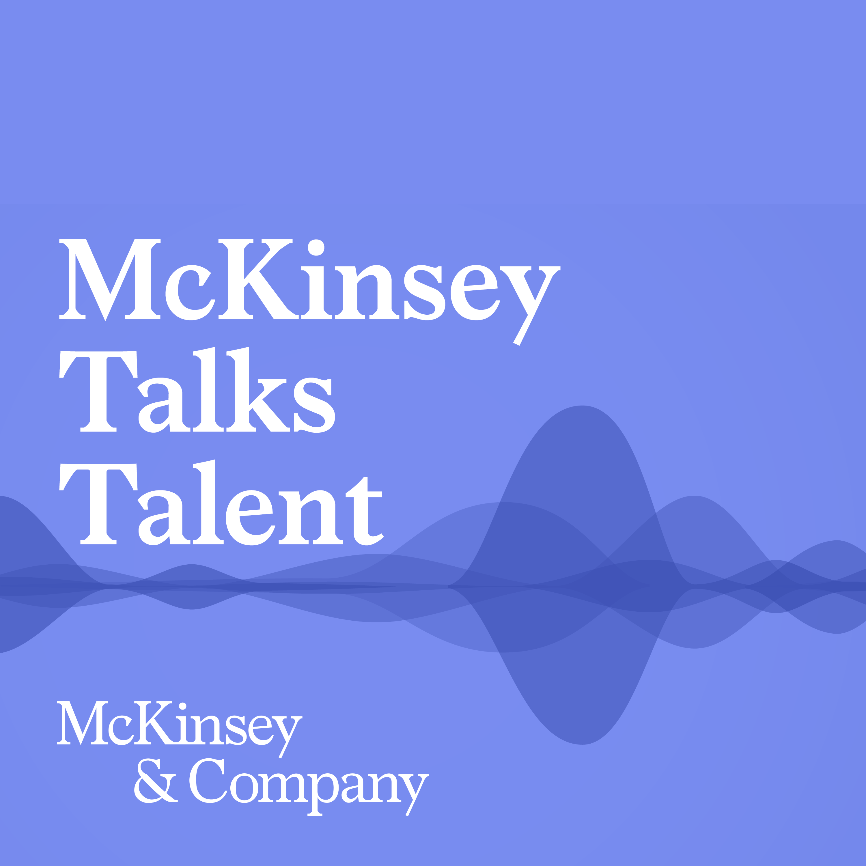 The new science of talent: From roles to returns from McKinsey Talks Talent | Podbay